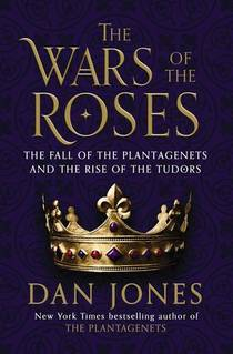 Picture of a book: The Wars Of The Roses: The Fall Of The Plantagenets And The Rise Of The Tudors