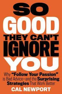 Picture of a book: So Good They Can't Ignore You: Why Skills Trump Passion In The Quest For Work You Love