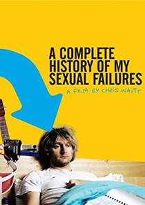 Picture of a movie: A Complete History Of My Sexual Failures