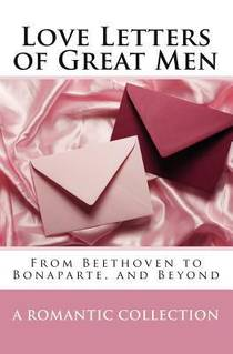 Picture of a book: Love Letters Of Great Men: From Beethoven to Bonaparte, and Beyond