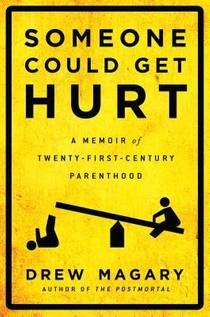 Picture of a book: Someone Could Get Hurt: A Memoir Of Twenty-First-Century Parenthood