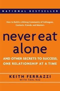 Picture of a book: Never Eat Alone: And Other Secrets To Success, One Relationship At A Time