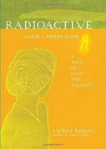 Picture of a book: Radioactive: Marie And Pierre Curie, A Tale Of Love And Fallout