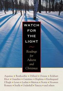 Picture of a book: Watch for the Light: Readings for Advent and Christmas
