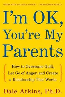 Picture of a book: I'm OK, You're My Parents: How to Overcome Guilt, Let Go of Anger, and Create a Relationship That Works
