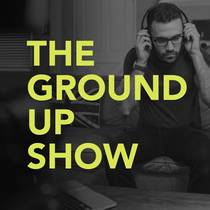 Picture of a podcast: The Ground Up Show