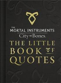 Picture of a book: City Of Bones: The Little Book Of Quotes