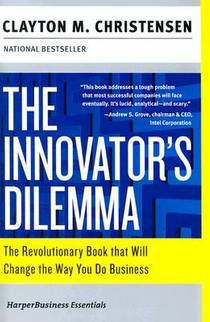 Picture of a book: The Innovator's Dilemma: The Revolutionary Book That Will Change The Way You Do Business