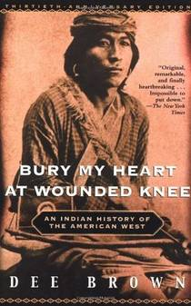 Picture of a book: Bury My Heart At Wounded Knee: An Indian History Of The American West