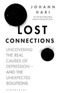 Picture of a book: Lost Connections: Uncovering The Real Causes Of Depression - And The Unexpected Solutions