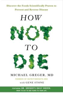 Picture of a book: How Not To Die: Discover The Foods Scientifically Proven To Prevent And Reverse Disease