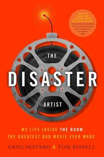 Picture of a book: The Disaster Artist: My Life Inside The Room, The Greatest Bad Movie Ever Made