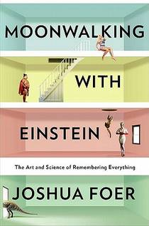 Picture of a book: Moonwalking With Einstein: The Art And Science Of Remembering Everything