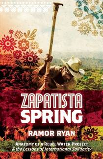 Picture of a book: Zapatista Spring: Anatomy of a Rebel Water Project & the Lessons of International Solidarity