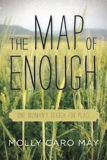 Picture of a book: The Map Of Enough: One Woman's Search For Place