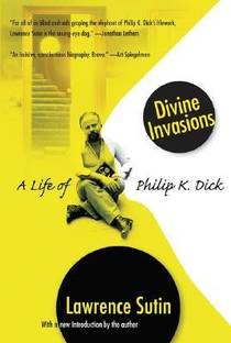 Picture of a book: Divine Invasions: A Life of Philip K. Dick