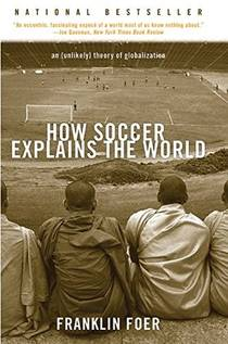 Picture of a book: How Soccer Explains the World: An Unlikely Theory of Globalization