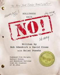 Picture of a book: Hollywood Said No!: Orphaned Film Scripts, Bastard Scenes, And Abandoned Darlings From The Creators Of Mr. Show