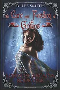 Picture of a book: The Care and Feeding of Griffins: A Lords of Arcadia Novel