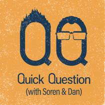 Picture of a podcast: Quick Question with Soren and Daniel