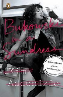 Picture of a book: Bukowski In A Sundress: Confessions From A Writing Life