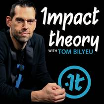 Picture of a podcast: Impact Theory With Tom Bilyeu