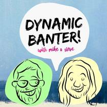 Picture of a podcast: Dynamic Banter! With Mike & Steve