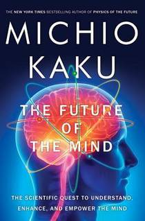 Picture of a book: The Future Of The Mind: The Scientific Quest To Understand, Enhance, And Empower The Mind