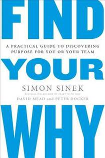 Picture of a book: Find Your Why: A Practical Guide to Discovering Purpose for You and Your Team