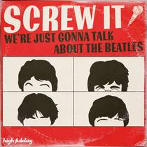 Picture of a podcast: Screw It, We're Just Gonna Talk About The Beatles