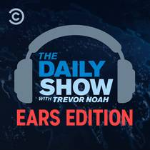 Picture of a podcast: The Daily Show With Trevor Noah: Ears Edition