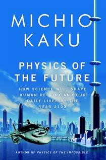 Picture of a book: Physics of the Future: How Science Will Shape Human Destiny and Our Daily Lives by the Year 2100