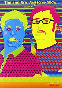 Picture of a TV show: Tim And Eric Awesome Show, Great Job!