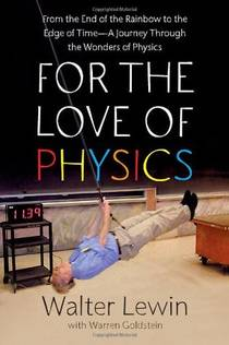Picture of a book: For the Love of Physics: From the End of the Rainbow to the Edge of Time - A Journey Through the Wonders of Physics
