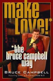 Picture of a book: Make Love! The Bruce Campbell Way