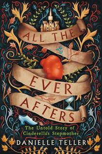 Picture of a book: All the Ever Afters: The Untold Story of Cinderella's Stepmother