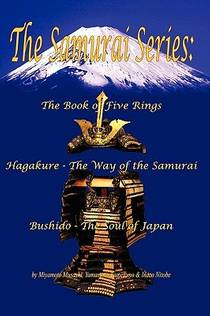 Picture of a book: The Samurai Series: The Book of Five Rings, Hagakure -The Way of the Samurai & Bushido - The Soul of Japan