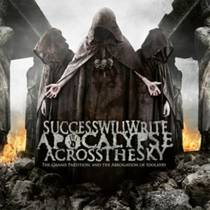 Picture of a band or musician: Success Will Write Apocalypse Across The Sky