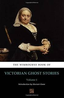 Picture of a book: The Wimbourne Book of Victorian Ghost Stories: Volume 1