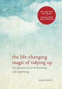 Picture of a book: The Life-Changing Magic Of Tidying Up: The Japanese Art Of Decluttering And Organizing