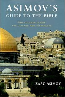 Picture of a book: Asimov's Guide To The Bible: Two Volumes In One - The Old And New Testaments