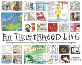 Picture of a book: An Illustrated Life: Drawing Inspiration From The Private Sketchbooks Of Artists, Illustrators And Designers