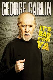 Picture of a TV show: George Carlin... It's Bad For Ya!