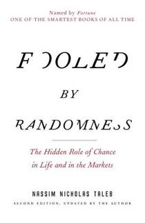 Picture of a book: Fooled By Randomness: The Hidden Role Of Chance In Life And In The Markets