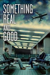 Picture of a movie: Something Real And Good