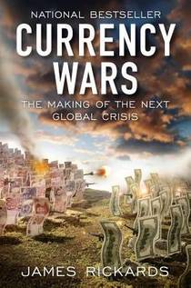 Picture of a book: Currency Wars: The Making Of The Next Global Crisis