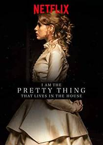 Picture of a movie: I Am The Pretty Thing That Lives In The House