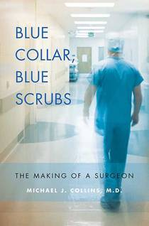 Picture of a book: Blue Collar, Blue Scrubs: The Making of a Surgeon