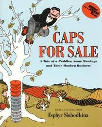 Picture of a book: Caps For Sale: A Tale Of A Peddler, Some Monkeys And Their Monkey Business