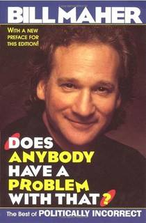 Picture of a book: Does Anybody Have a Problem With That? The Best of Politically Incorrect